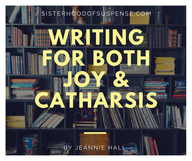 WRITING FOR BOTH JOY AND CATHARSIS